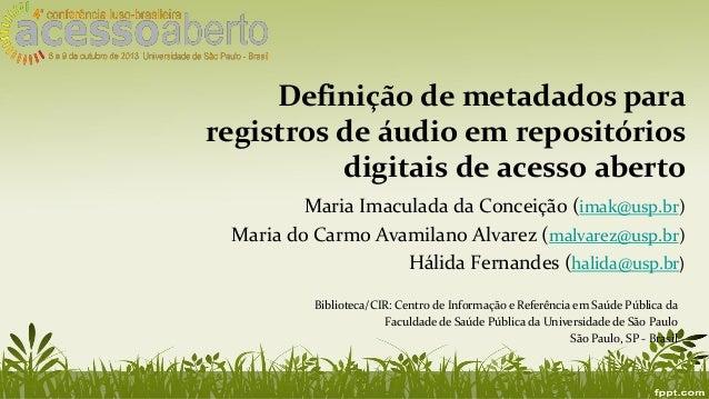 Definição de metadados para registros de áudio em repositórios digitais de acesso aberto Maria Imaculada da Conceição (ima...