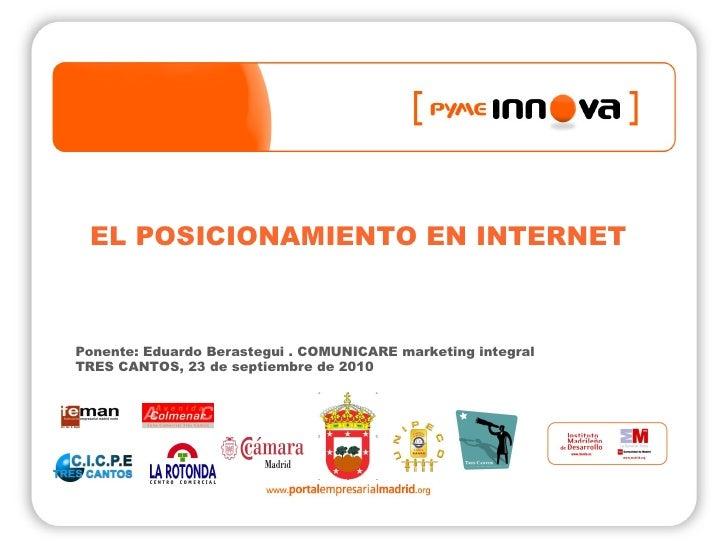 EL POSICIONAMIENTO EN INTERNET               Ponente: Eduardo Berastegui . COMUNICARE marketing integral            TRES C...