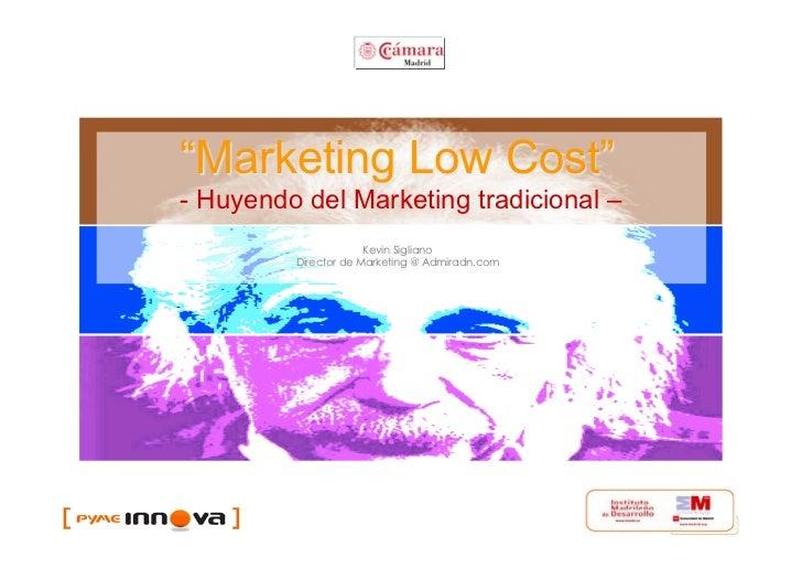 """Marketing Low Cost""- Huyendo del Marketing tradicional –                      Kevin Sigliano         Director de Marketin..."