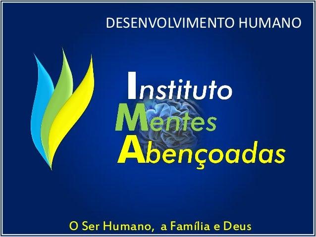 O Ser Humano, a Família e Deus DESENVOLVIMENTO HUMANO