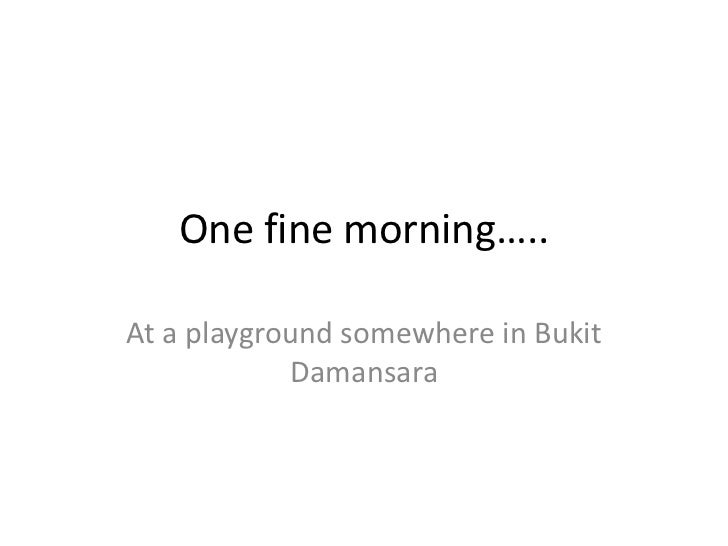 One fine morning…..<br />At a playground somewhere in Bukit Damansara<br />