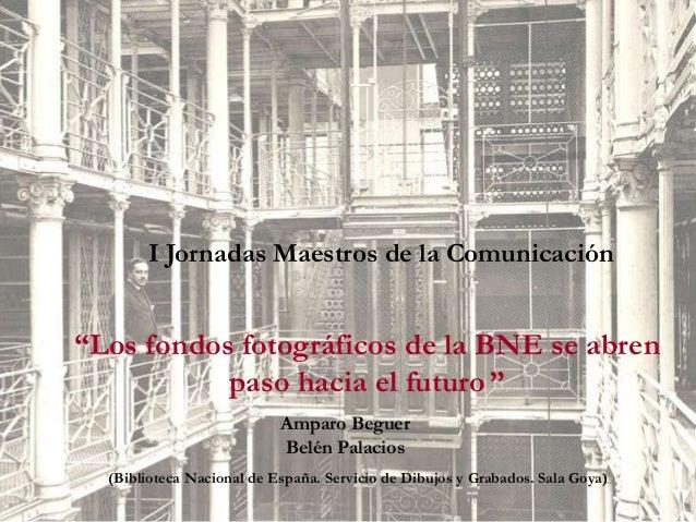 """""""Los fondos fotográficos de la BNE se abrenpaso hacia el futuro """"Amparo BeguerBelén Palacios(Biblioteca Nacional de España..."""