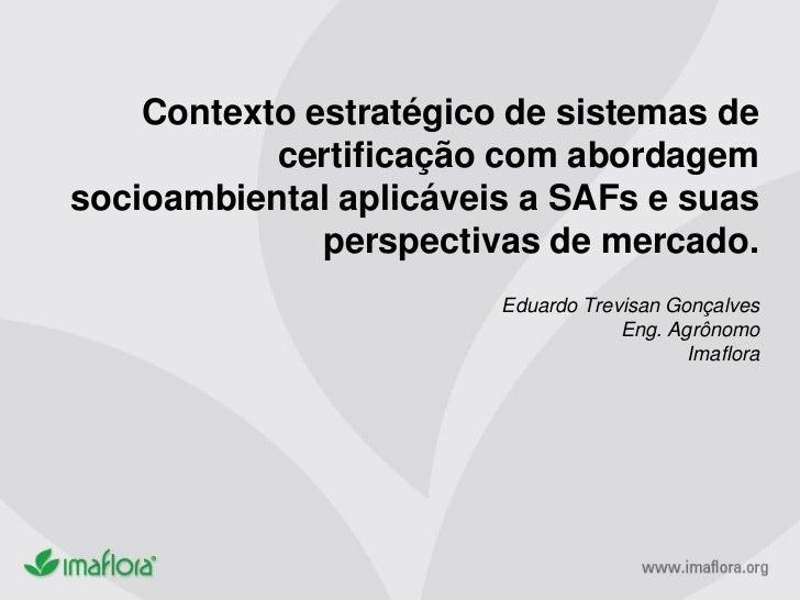 Contexto estratégico de sistemas de           certificação com abordagemsocioambiental aplicáveis a SAFs e suas           ...