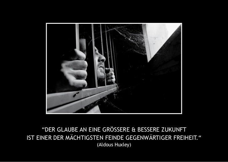 """""""Der Glaube an eine GröSSere & beSSere ZukunftiSt einer Der mächtiGSten feinDe GeGenwärtiGer freiheit.""""                   ..."""