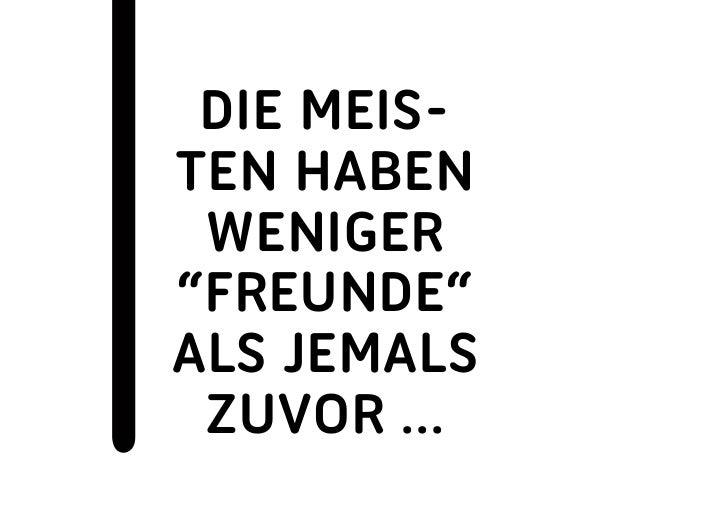 """die meis-ten Haben weniGer""""freunde""""als jemals zuvor ..."""