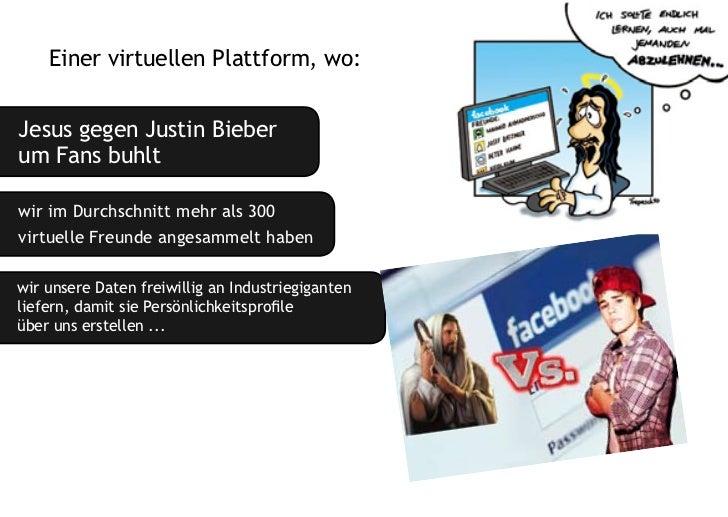 einer virtuellen plattform, wo:Jesus gegen Justin bieberum fans buhltwir im Durchschnitt mehr als 300virtuelle freunde ang...