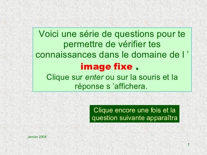 Clique encore une fois et la question suivante apparaîtra janvier 2004 Voici une série de questions pour te permettre de v...
