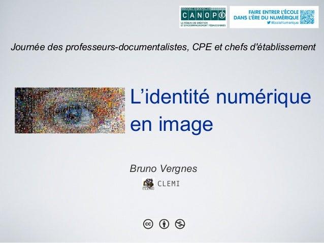 L'identité numérique en image Bruno Vergnes CLEMI Journée des professeurs-documentalistes, CPE et chefs d'établissement