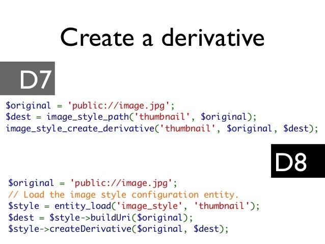 Create a derivative D7 D8 $original = 'public://image.jpg'; $dest = image_style_path('thumbnail', $original); image_style_...