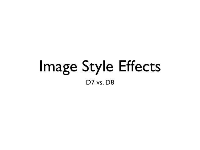 Image Style Effects D7 vs. D8