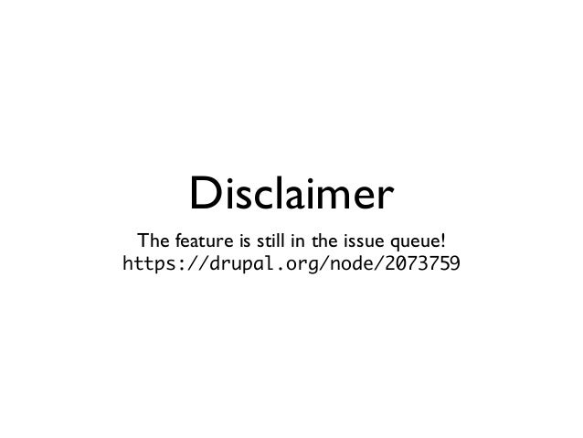 Disclaimer The feature is still in the issue queue! https://drupal.org/node/2073759