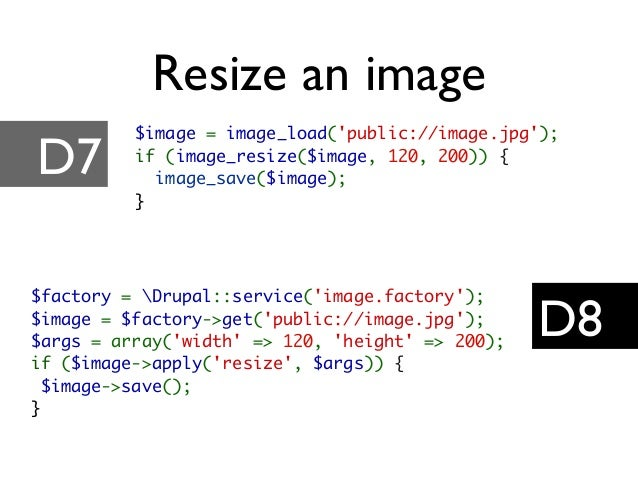 Resize an image D7 D8 $image = image_load('public://image.jpg'); if (image_resize($image, 120, 200)) { image_save($image);...
