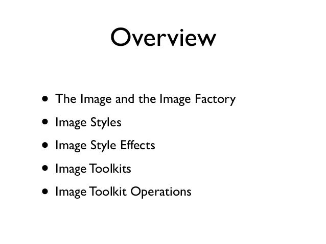 • The Image and the Image Factory • Image Styles • Image Style Effects • Image Toolkits • Image Toolkit Operations Overview