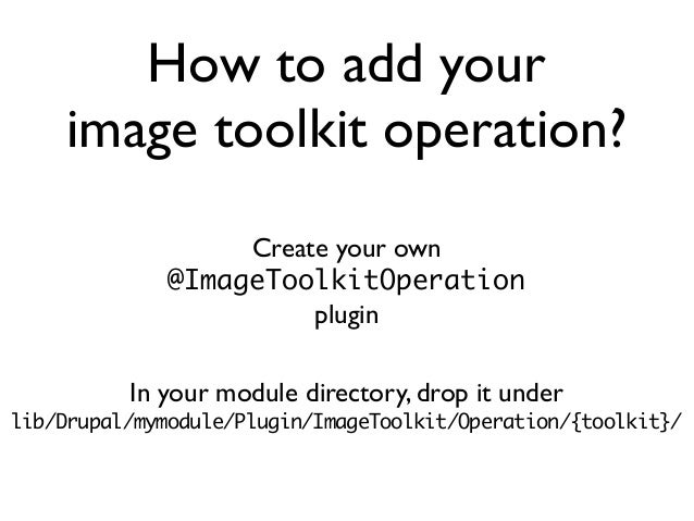 How to add your image toolkit operation? Create your own @ImageToolkitOperation plugin In your module directory, drop it u...