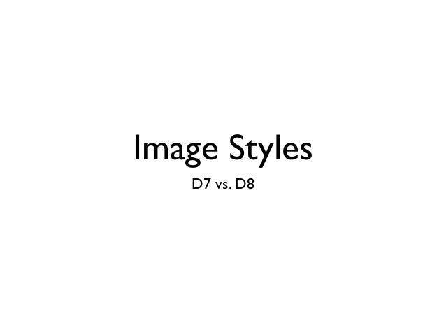 Image Styles D7 vs. D8