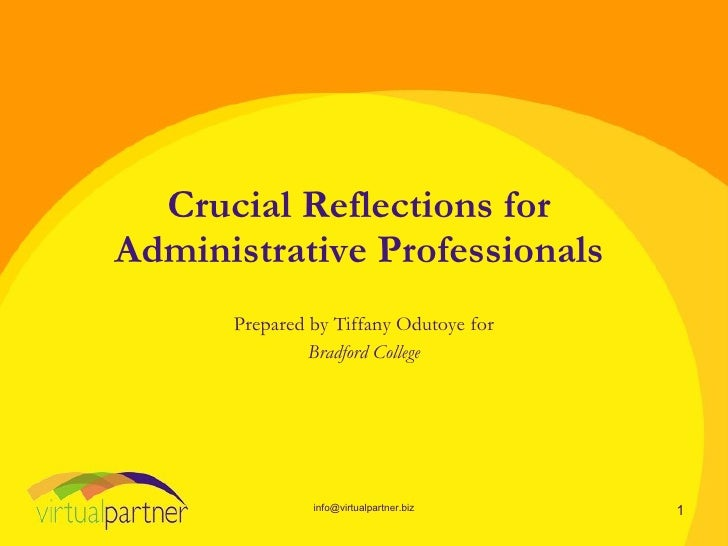 Crucial Reflections for Administrative Professionals       Prepared by Tiffany Odutoye for                Bradford College...