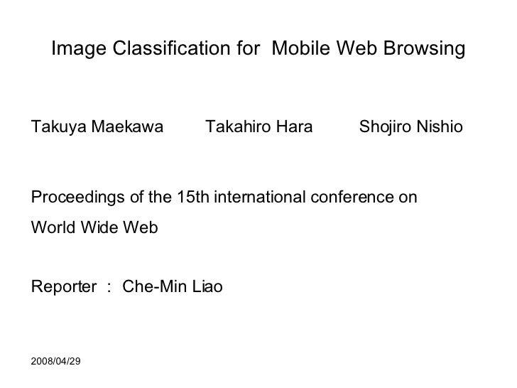 Image Classification for  Mobile Web Browsing <ul><li>Takuya Maekawa  Takahiro Hara  Shojiro Nishio </li></ul><ul><li>Proc...