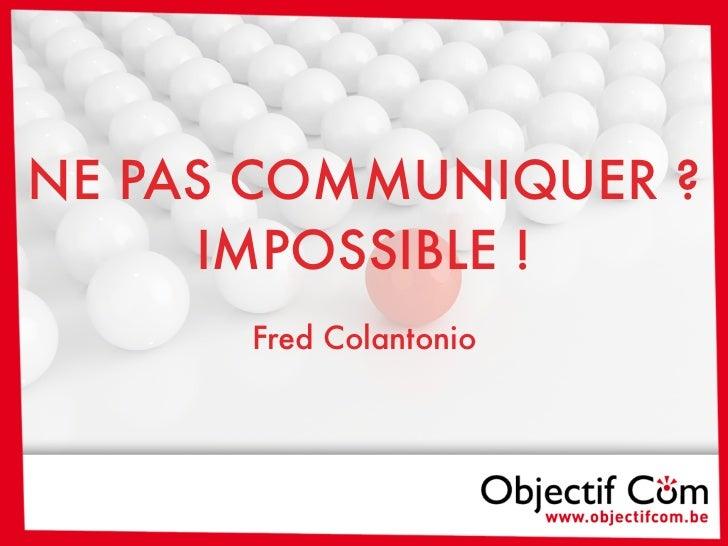 NE PAS COMMUNIQUER ?     IMPOSSIBLE !                     Fred Colantonio                     La mise à disposition gratui...