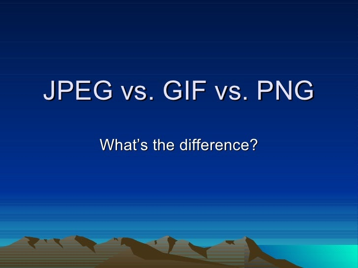 JPEG vs. GIF vs. PNG What's the difference?