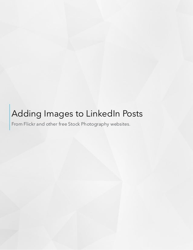 Adding Images to LinkedIn Posts From Flickr and other free Stock Photography websites.