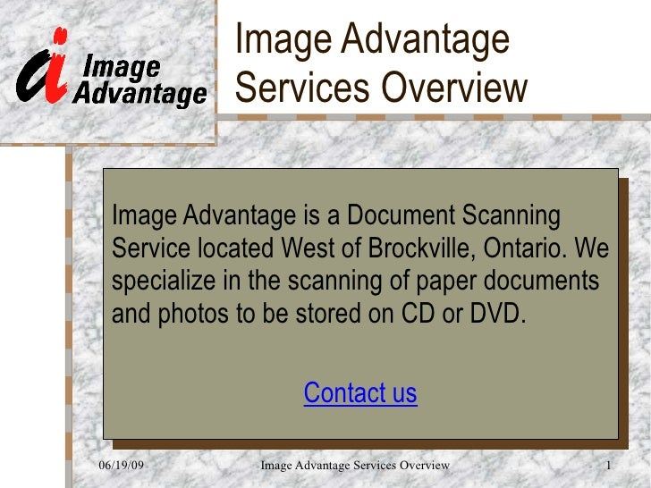 Image Advantage Services Overview Image Advantage is a Document Scanning Service located West of Brockville, Ontario. We s...