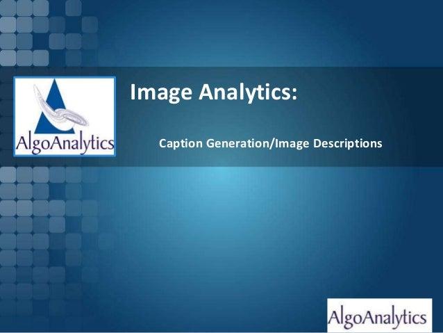 Slide 1 Image Analytics: Caption Generation/Image Descriptions