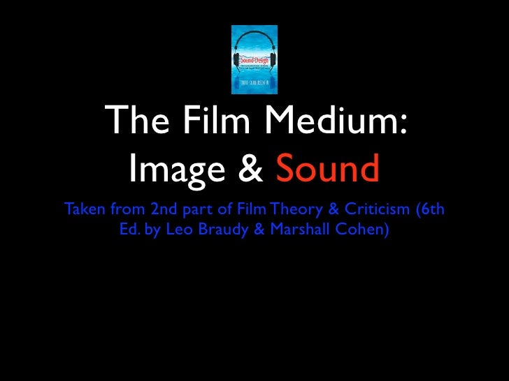 The Film Medium:       Image & Sound Taken from 2nd part of Film Theory & Criticism (6th         Ed. by Leo Braudy & Marsh...