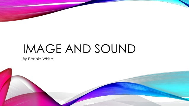 IMAGE AND SOUND By Pennie White