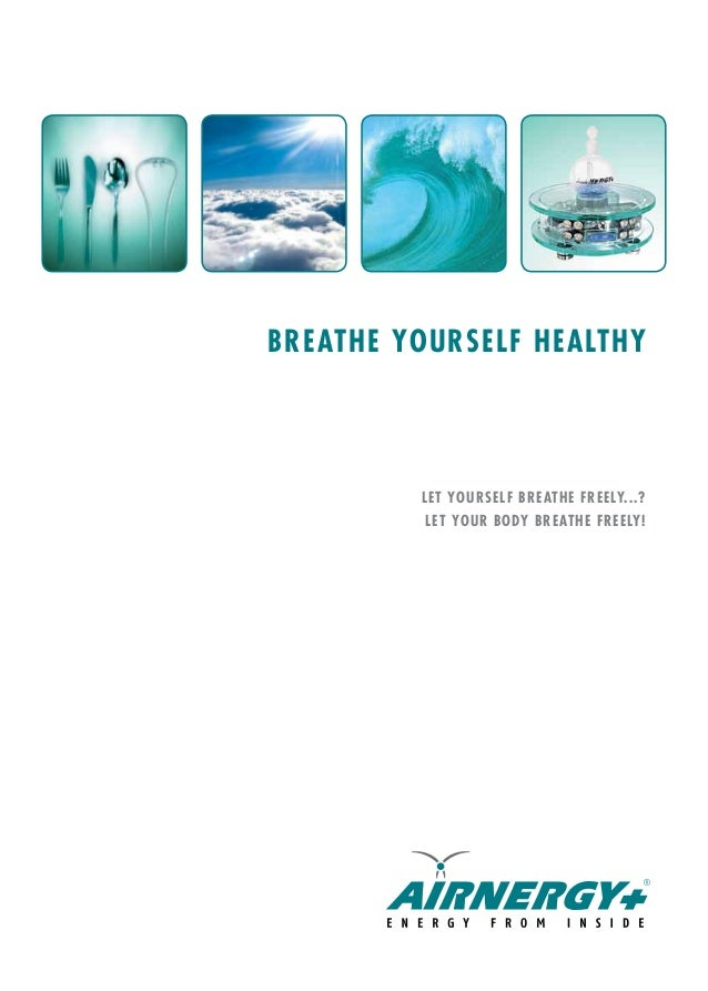 BREATHE YOURSELF HEALTHY LET YOURSELF BREATHE FREELY...? LET YOUR BODY BREATHE FREELY!