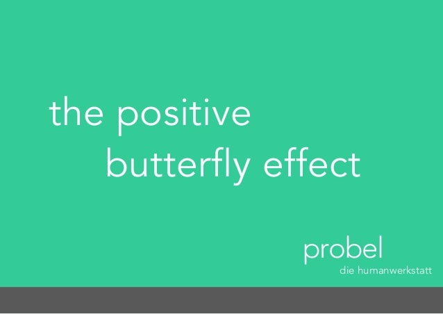 the positive butterfly effect probel die humanwerkstatt