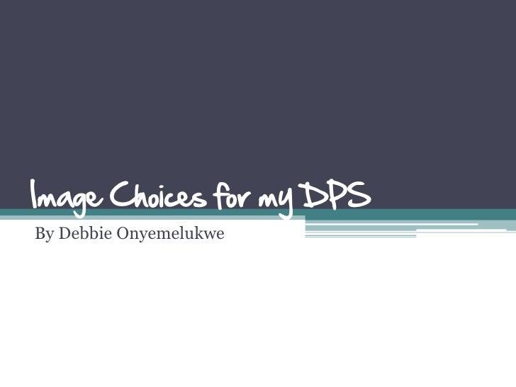 Image Choices for my DPSBy Debbie Onyemelukwe
