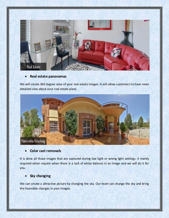 Real estate panoramas We will create 360 degree view of your real estate images. It will allow customers to have more de...