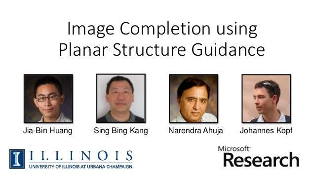 Image Completion using Planar Structure Guidance Jia-Bin Huang Johannes KopfNarendra AhujaSing Bing Kang