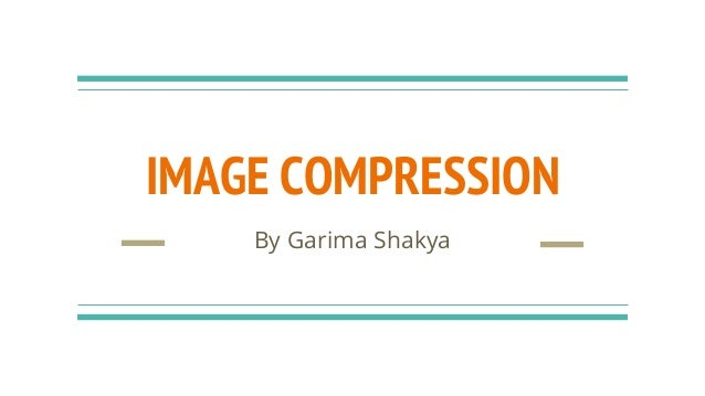 IMAGE COMPRESSION By Garima Shakya