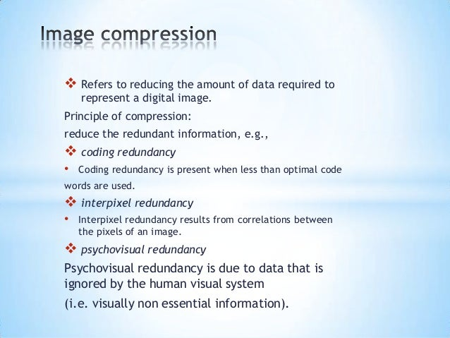  Refers to reducing the amount of data required to represent a digital image.  Principle of compression: reduce the redun...