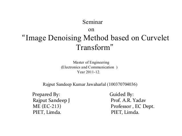 """Seminar on """"Image Denoising Method based on Curvelet Transform"""" Master of Engineering (Electronics and Communication ) Yea..."""