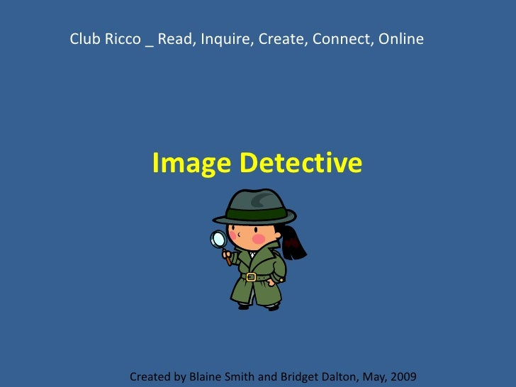 Club Ricco _ Read, Inquire, Create, Connect, Online                 Image Detective             Created by Blaine Smith an...