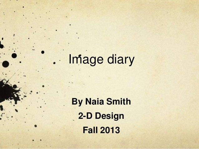 Image diary  By Naia Smith 2-D Design  Fall 2013