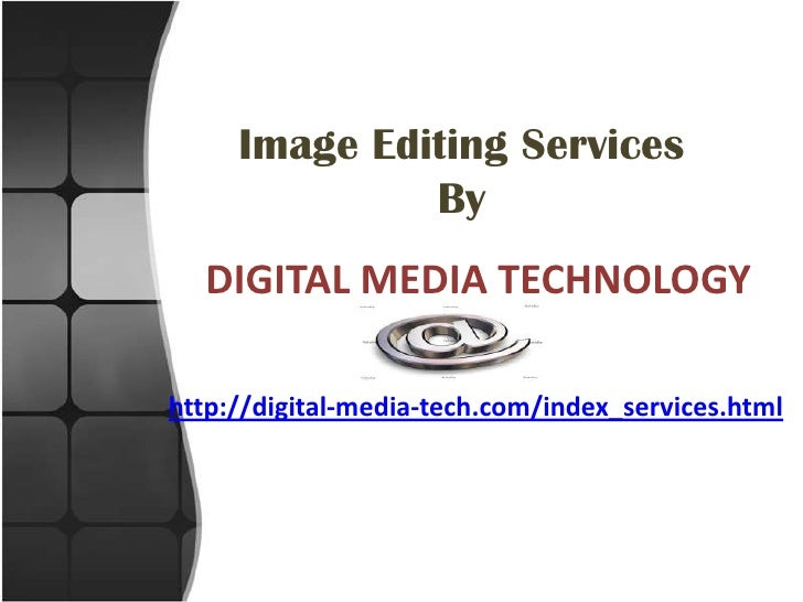 Image Editing Services By<br />DIGITAL MEDIA TECHNOLOGY<br />http://digital-media-tech.com/index_services.html<br />