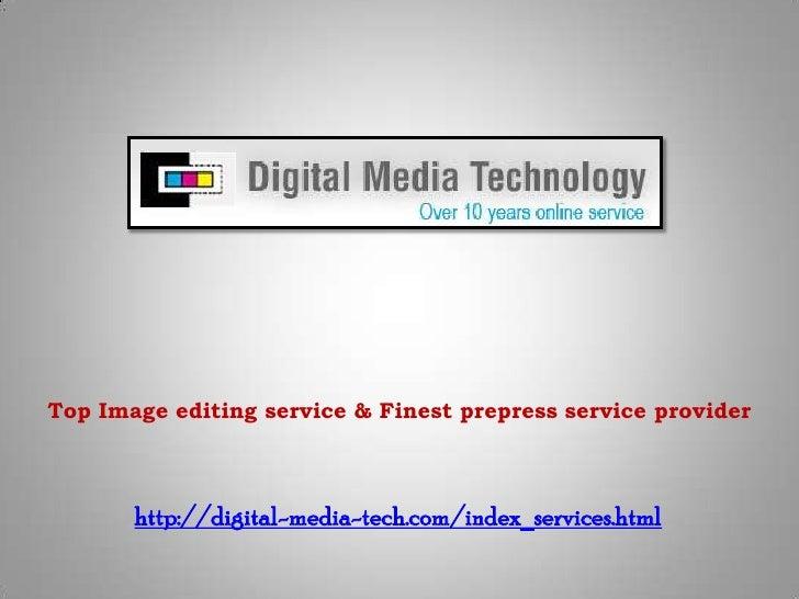 Top Image editing service & Finest prepress service provider<br />http://digital-media-tech.com/index_services.html<br />