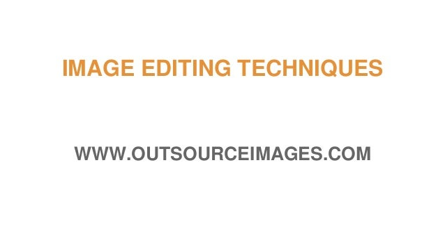 IMAGE EDITING TECHNIQUES WWW.OUTSOURCEIMAGES.COM