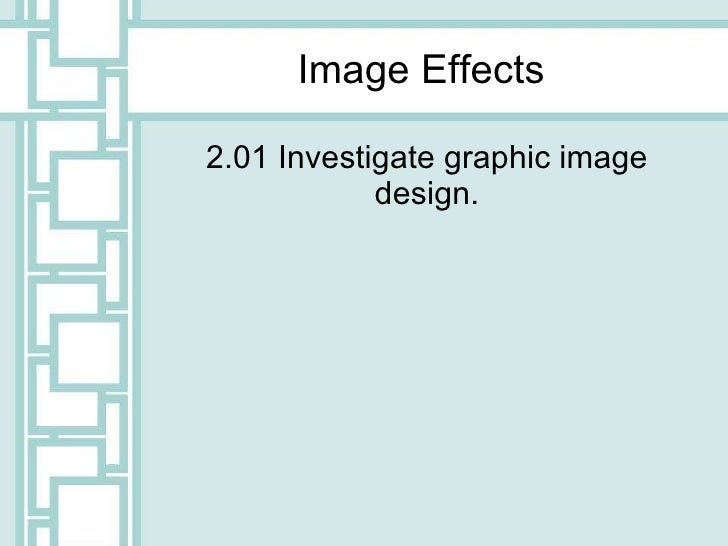 Image Effects 2.01 Investigate graphic image design.