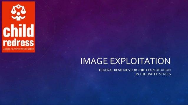 IMAGE EXPLOITATION FEDERAL REMEDIES FORCHILD EXPLOITATION INTHE UNITED STATES