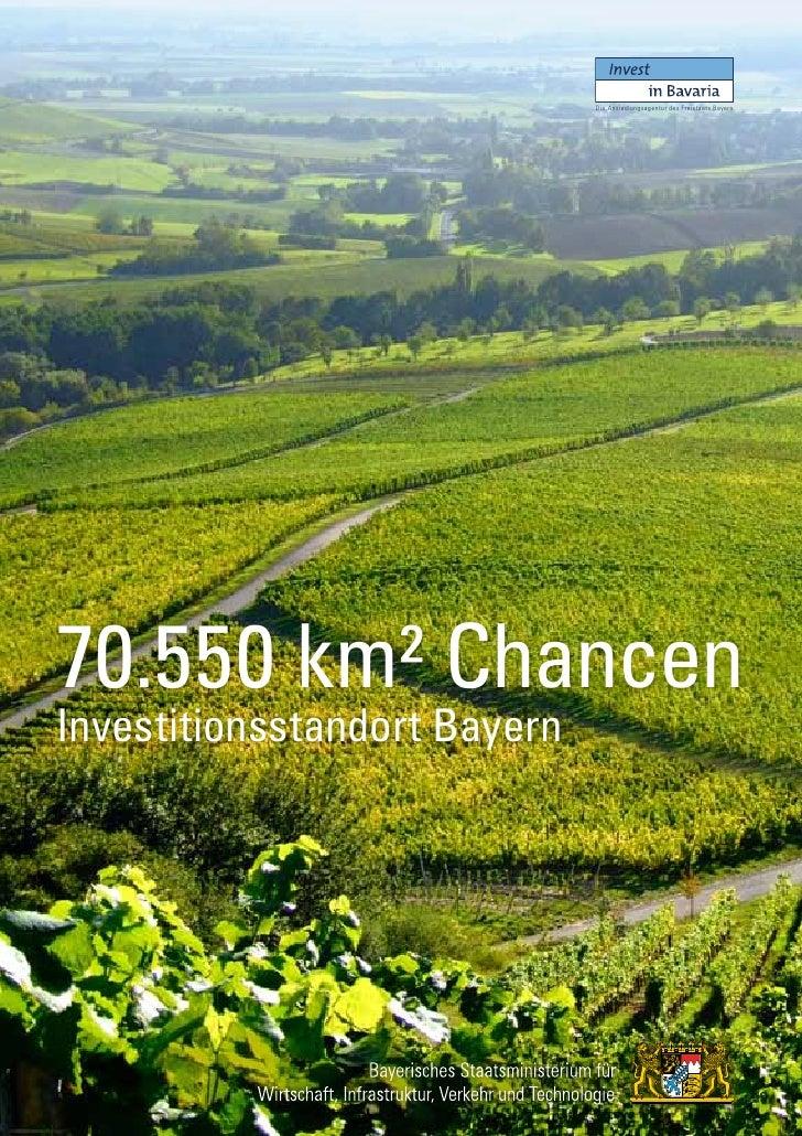Die Ansiedlungsagentur des Freistaats Bayern70.550 km² ChancenInvestitionsstandort Bayern