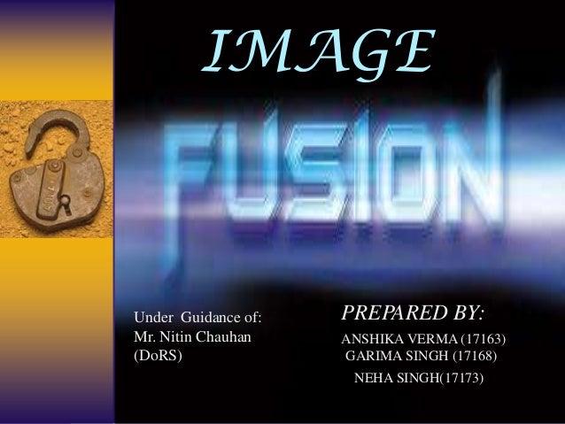 IMAGE PREPARED BY: ANSHIKA VERMA (17163) GARIMA SINGH (17168) NEHA SINGH(17173) Under Guidance of: Mr. Nitin Chauhan (DoRS)