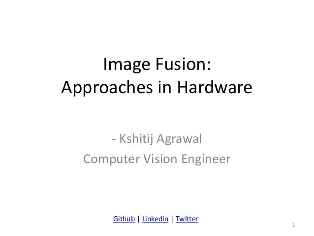 Image Fusion: Approaches in Hardware - Kshitij Agrawal Computer Vision Engineer 1 Github   Linkedin   Twitter