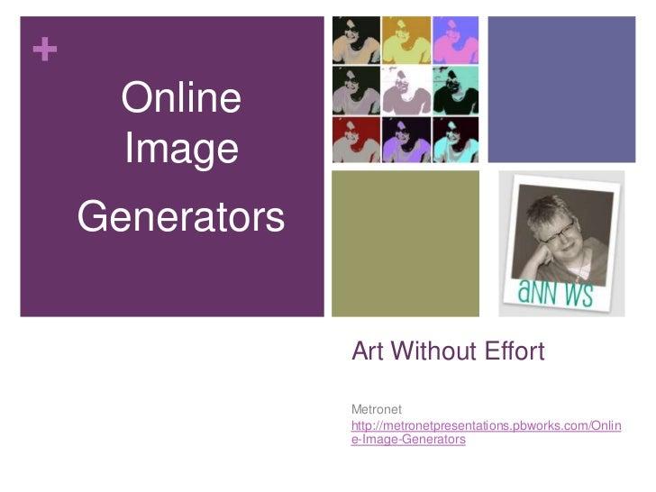 Art Without Effort<br />Metronet<br />http://metronetpresentations.pbworks.com/Online-Image-Generators<br />Online Image ...