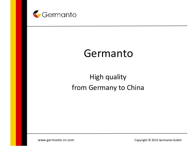 Copyright	   ©	   2015	   Germanto	   GmbH	   www.germanto.cn.com	    Germanto	    High	   quality	   	    from	   Germany...