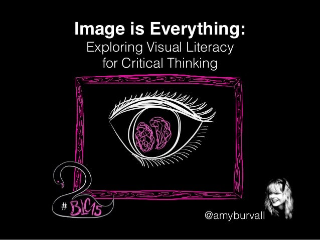@amyburvall Image is Everything:! Exploring Visual Literacy for Critical Thinking #