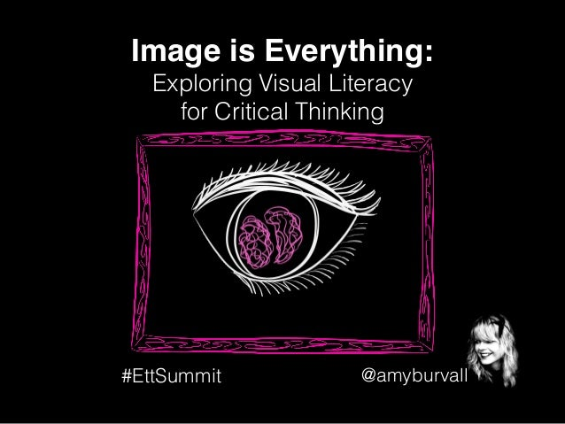 @amyburvall Image is Everything:! Exploring Visual Literacy for Critical Thinking #EttSummit